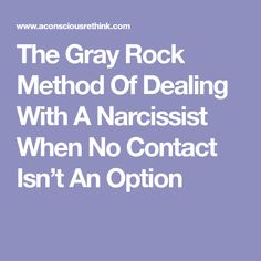 The Gray Rock Method Of Dealing With A Narcissist When No Contact Isn't An Option