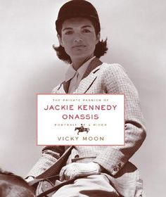 The Private Passion of Jackie Kennedy Onassis by: Vicky Moon