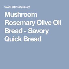Mushroom Rosemary Olive Oil Bread - Savory Quick Bread