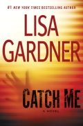 Catch Me  Lisa Gardner is one of my FAVORITE author's. I have read everyone of her books and highly recommend them.