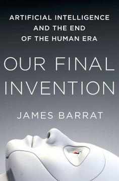 Our Final Invention: Artificial Intelligence and the End of the Human Era  by James Barrat ($11.04)