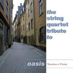 Decadence & Vanity: The String Quartet Tribute to Oasis