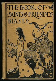 The Book of Saints & Friendly Beasts - Abbie Farwell Brown, 1900.