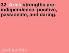 aries strengths. pretty accurate overall. (the weaknesses cracked me up and are spot on.)