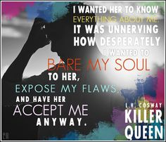 Killer Queen by L.H.Cosway.  (A Painted Faces Novel) Out October 20th!! https://www.goodreads.com/book/show/22879950-killer-queen