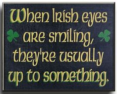 When Irish eyes are smiling....
