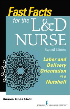Fast Facts for the L&D Nurse: Labor & Delivery Orientation in a Nutshell