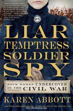 Liar, Temptress, Soldier, Spy: Four Women Undercover in the Civil War ebook epub/pdf/prc/mobi/azw3 download for Kindle, Mobile, Tablet, Laptop, PC, e-Reader. History #kindlebook #ebook #freebook #books #bestseller