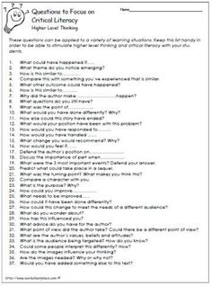 Questions for Critical Literacy: Some types of questions promote critical literacy more than other types of questions. Questions to stimulate thinking are often higher level types of questions. This list of questions can be used for comprehension and general use. Keep as Reference.