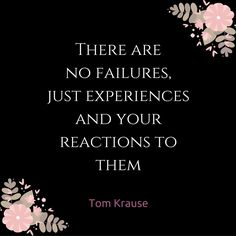 """inspirationsplash: """" """"There are no failures, just experiences and your reactions to them"""" - Tom Krause Recent Blog Posts: •  5 Inspirational Quotes on Failure, Experiences, Change… and other Life Stuff •  Depression and Anxiety: 7 Coping Strategies..."""