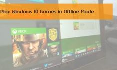How to Play Windows 10 Games in Offline Mode