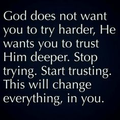 I'm still trying too hard.  Need to pray about it and let it go to Him.