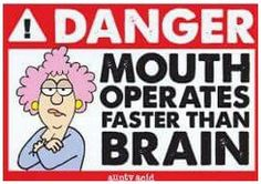 Mouth operates faster than brain.