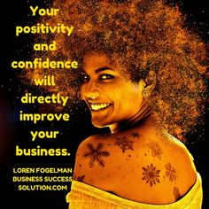 Your positivity and confidence will directly improve your business