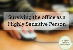 Here are 9 helpful tips on how to survive the workplace as a Highly Sensitive People, including noise, distractions, and talking to HR.