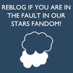 Not the movie fandom, oh no. The TRUE The Fault in Our Stars fandom is what I'm in. But I haven't seen the movie and I want to cuz it looks good.