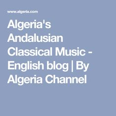 Algeria's Andalusian Classical Music - English blog | By Algeria Channel