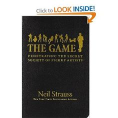 The Game: Penetrating the Secret Society of Pickup Artists: Neil Strauss: 9780060554736: Amazon.com: Books
