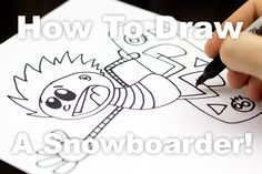 How to draw an awesome snowboarder! (video!) James is going to love this!