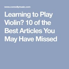 Learning to Play Violin? 10 of the Best Articles You May Have Missed