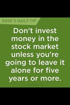 Don't invest money in the stock market unless you're going to leave it alone for five years or more.  ~Dave Ramsey  #money #stockmarket