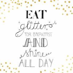 Eat glitter for breakfast and shine alle day. Ein bisschen Glitzer zum Frühstück und der Tag kann ja nur gut werden!