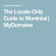 The Locals-Only Guide to Montréal   MyDomaine