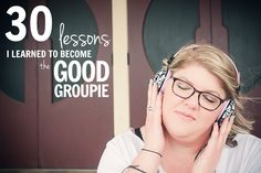 30 lessons I learned to become The Good Groupie