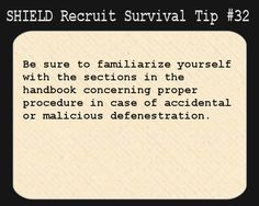 S.H.I.E.L.D. Recruit Survival Tip #32: Be sure to familiarize yourself with the sections in the handbook concerning proper procedure in case of accidental or malicious defenestration.  Double geek points if you immediately thought of Dark Angel.