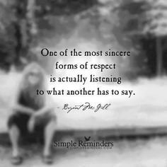 "bryantmcgill: """"One of the most sincere forms of respect is actually listening to what another has to say."" — Bryant McGill "" I will try more hard to just sit still and listen…although at times, it is. Best Quotes Images, Great Quotes, Quotes To Live By, Inspiring Quotes, Uplifting Quotes, Awesome Quotes, Meaningful Quotes, Bukowski, Words Quotes"