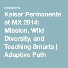 Kaiser Permanente at MX 2014: Mission, Wild Diversity, and Teaching Smarts | Adaptive Path