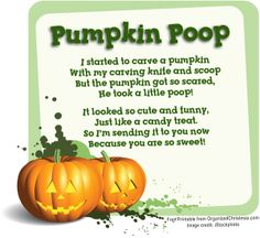 "Pumpkin Poop printable for candy corn. ""I started to carve a pumpkin  with my carving knife and scoop  but the pumpkin got so scared  he took a little poop!  It looked so cute and funny  just like a candy treat  so I'm sharing it with you now  because you are so sweet!"""