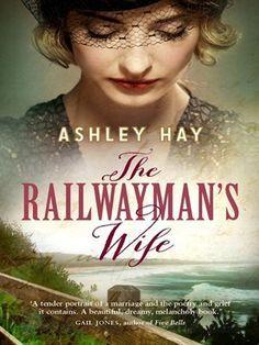 The Railwayman's wife - Ashley Hay.