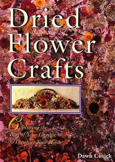 Get Crafty with this Dried Flower Crafts Dawn Cusick Craft Book Diy Arts And Crafts, Book Crafts, Diy Crafts, How To Make Wreaths, How To Make Bows, How To Preserve Flowers, Preserving Flowers, Wood For Sale, Floral Supplies