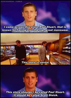 """""""This store shouldn't be called Paul Stuart. It should be called Scott Disick."""" He's the only good thing about the Kardashians! I do love some Scott Disick Kardashian Memes, Kardashian Jenner, Kris Jenner, Laugh Till You Cry, I Love To Laugh, Scott Disick Quotes, K Dash, Lord Disick, Haha"""