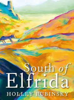 South of Elfrida by Holley Rubinsky • short stories, wit, personal truth, humour