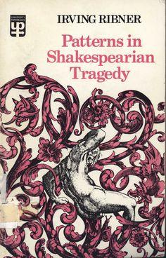 Patterns in Shakespearian tragedy / Irving Ribner