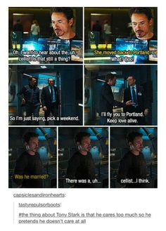 The thing about Tony Stark is that he cares too much so he pretends he doesn't care at all.