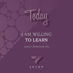 Daily intentions • #4 Today I am willing to learn • See more at www.seven2success.com/daily-intentions/january •