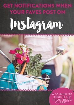 Instagram Tip- Learn how to get push notifications on Instagram when an account posts an image. Great ideas on who to turn on notifications for (besides your BFFs)
