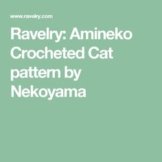 Ravelry: Amineko Crocheted Cat pattern by Nekoyama. This is the pattern for the stripy cats