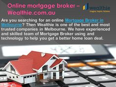 Are you searching for an online Mortgage Broker in a Melbourne? Then Wealthie is one of the best and most trusted companies in Melbourne. We have experienced and skilled team of Mortgage Broker using and technology to help you get a better home loan deal. Find more at: http://wealthie.com.au/wealthie-online-mortgage-broker-launches/