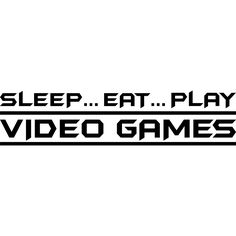 Design on Style Sleep...Eat...Play Video Games' Art Quote