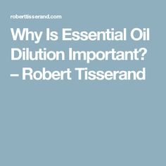Why Is Essential Oil Dilution Important? – Robert Tisserand