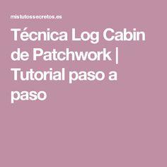 Técnica Log Cabin de Patchwork   Tutorial paso a paso