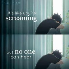 """""""É come se stessi urlando ma nessuno può sentirmi"""". Cit traduzione: Quotes anime (Tradotte)"""