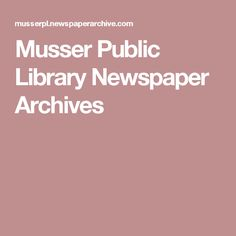 Musser Public Library Newspaper Archives