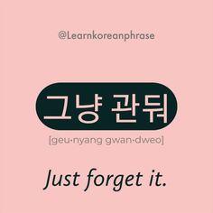 "Learn to say like Korean native speakers 🇰🇷🙆♀️ ""Just forget it. Korean Slang, Korean Phrases, Korean Quotes, Korean Words Learning, Korean Language Learning, Learn Korean Alphabet, Learn Hangul, Korean Writing, Korean Lessons"