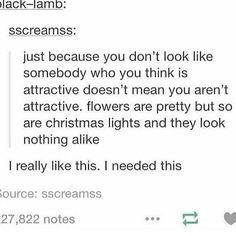 you are beautiful, handsome, and attractive, no matter what you identify as.