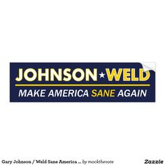 Anti Trump but can't bring yourself to vote for Hillary? Show your support for the Libertarian presidential ticket with a Gary Johnson & Bill Weld Make America Sane Again bumper sticker. #FeelTheJohnson #GaryJohnson2016 #NeverTrump